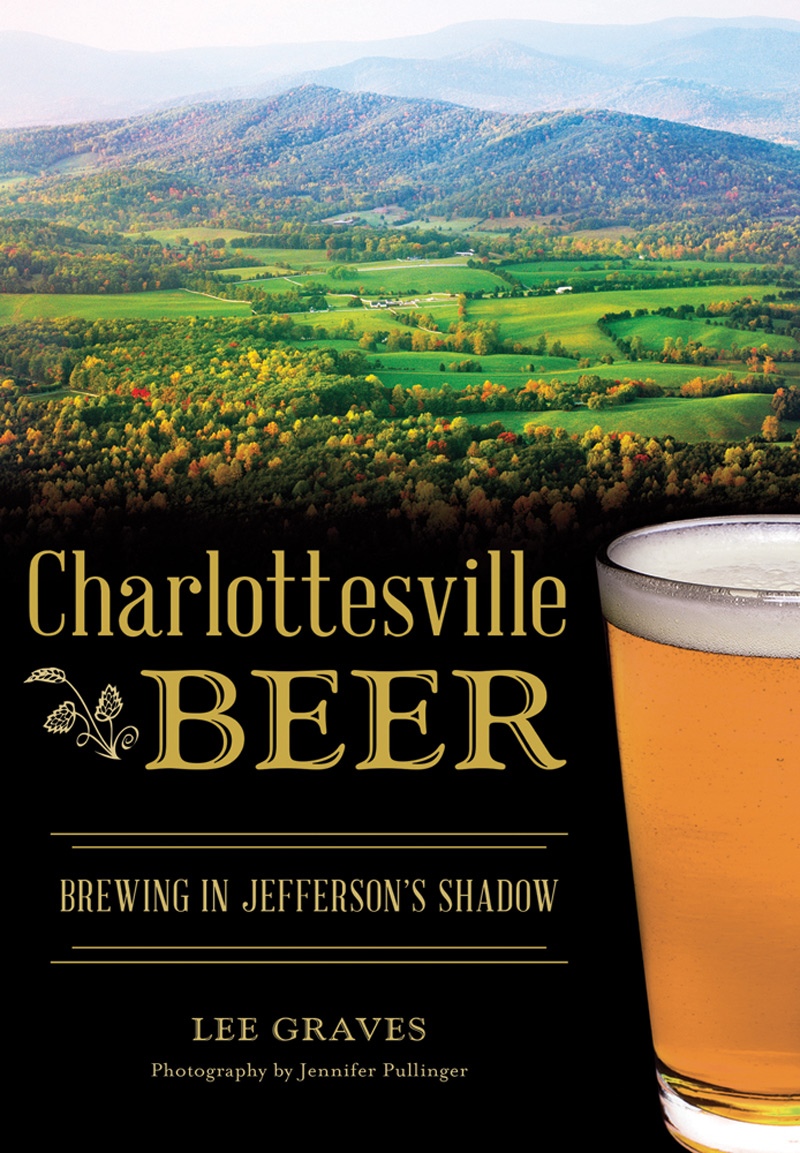 Charlottesville Beer: Brewing in Jefferson's Shadow, by Lee Graves