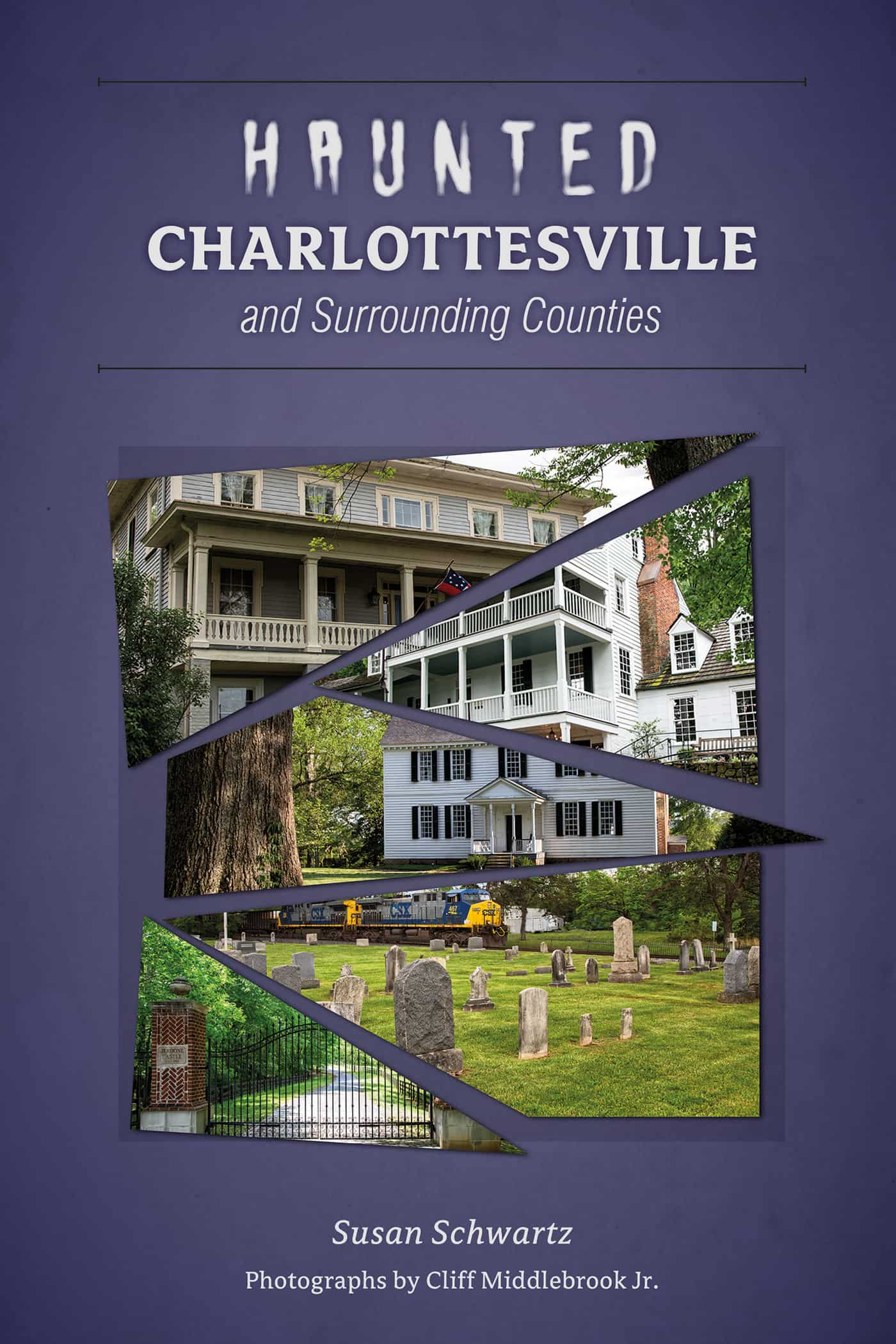 Haunted Charlottesville and Surrounding Counties by Susan Schwartz, Cliff Middlebrook Jr.