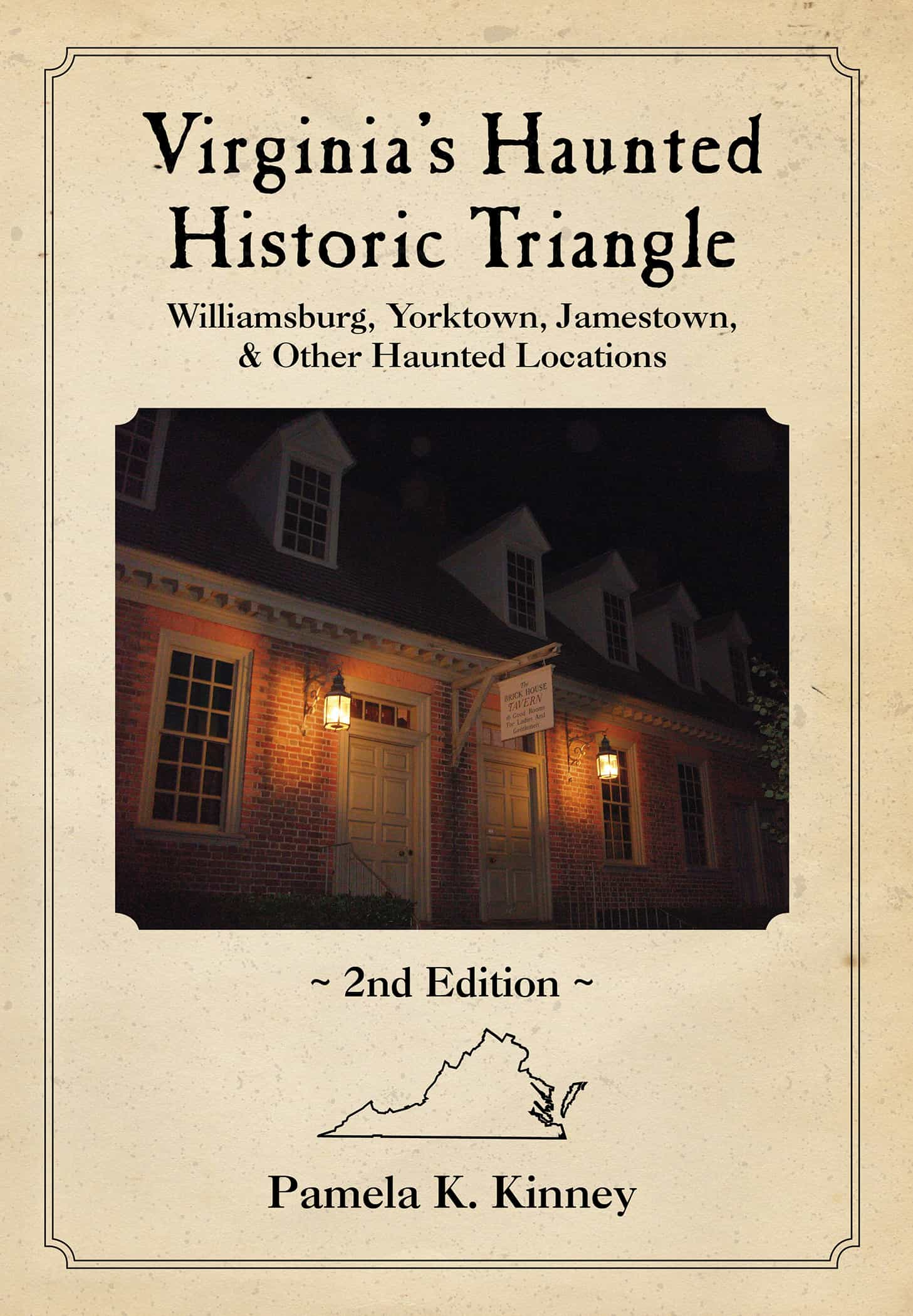 VIrginia's Haunted Historic Triangle: Williamsburg, Yorktown, Jamestown & Other Haunted Locations by Pamela K. Kinney