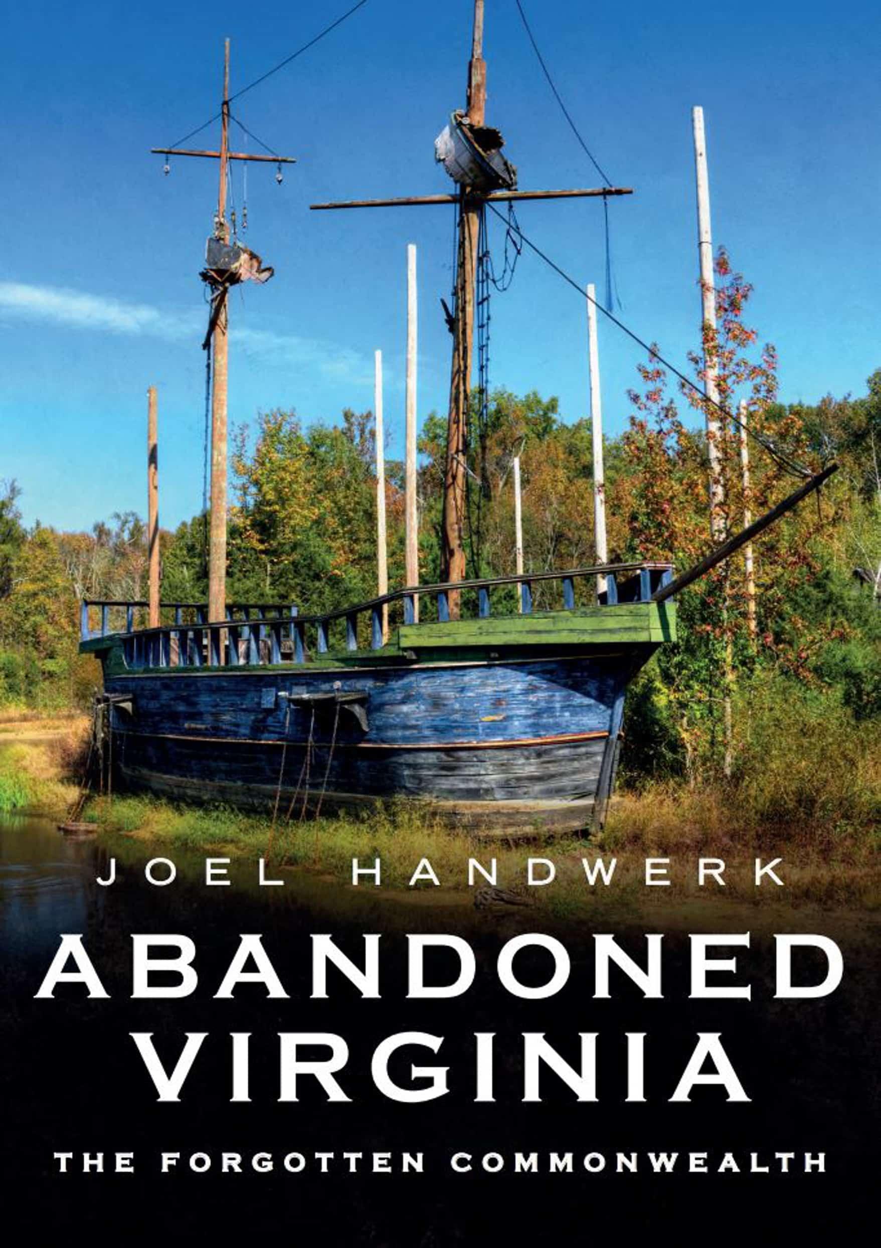 Book cover for 'Abandoned Virginia,' by Joel Handwerk: abandoned buildings in Virginia