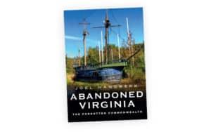 book cover for Abandoned Virginia, by Joel Handwerk: abandoned buildings in Virginia Image